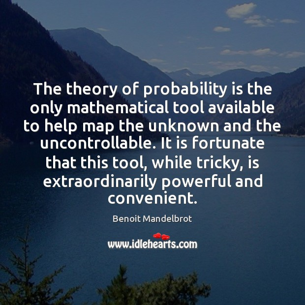 Image, The theory of probability is the only mathematical tool available to help