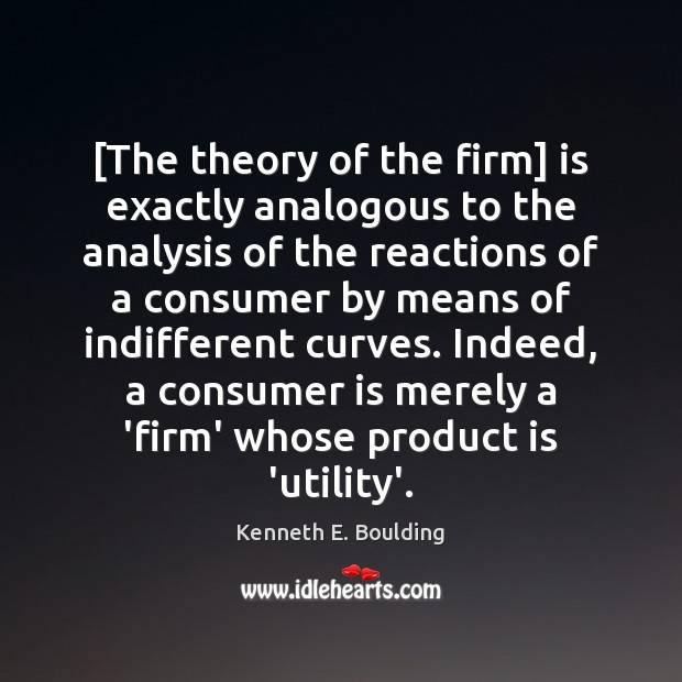 Image, [The theory of the firm] is exactly analogous to the analysis of