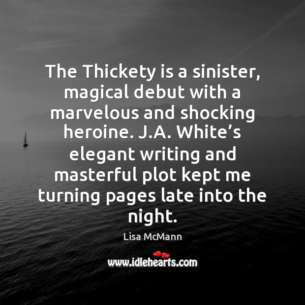 The Thickety is a sinister, magical debut with a marvelous and shocking Lisa McMann Picture Quote
