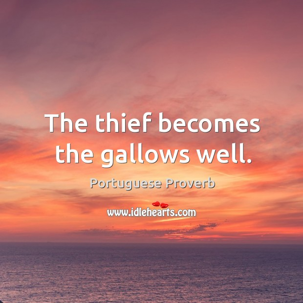 The thief becomes the gallows well. Image