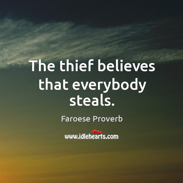 The thief believes that everybody steals. Faroese Proverbs Image