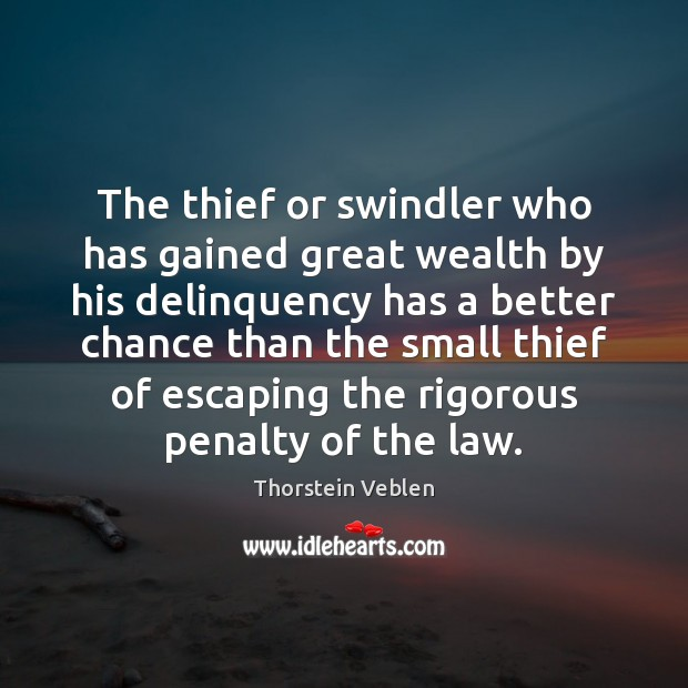 Image, The thief or swindler who has gained great wealth by his delinquency