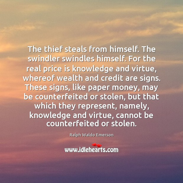 The thief steals from himself. The swindler swindles himself. For the real Image