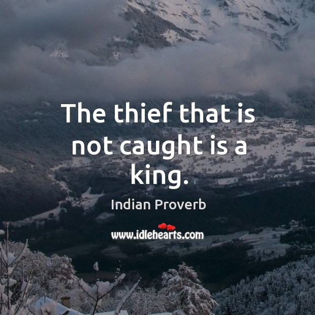 Image, The thief that is not caught is a king.
