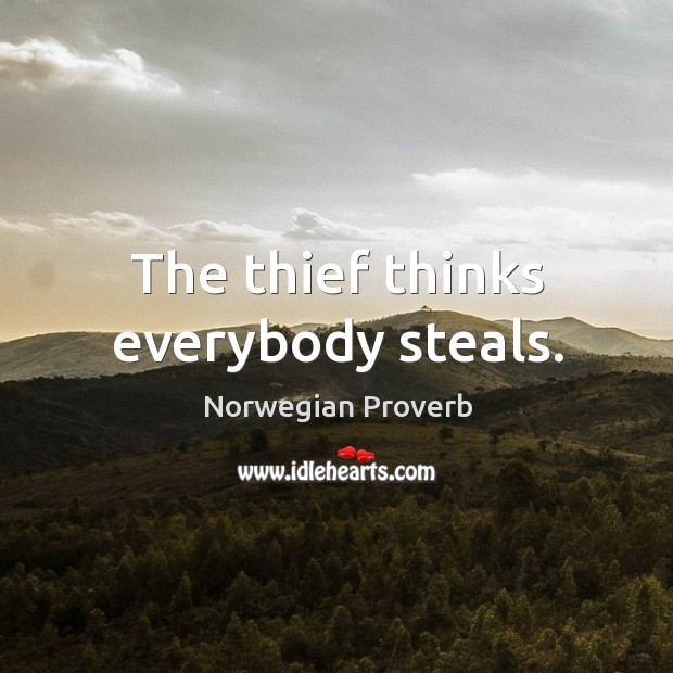 The thief thinks everybody steals. Norwegian Proverbs Image