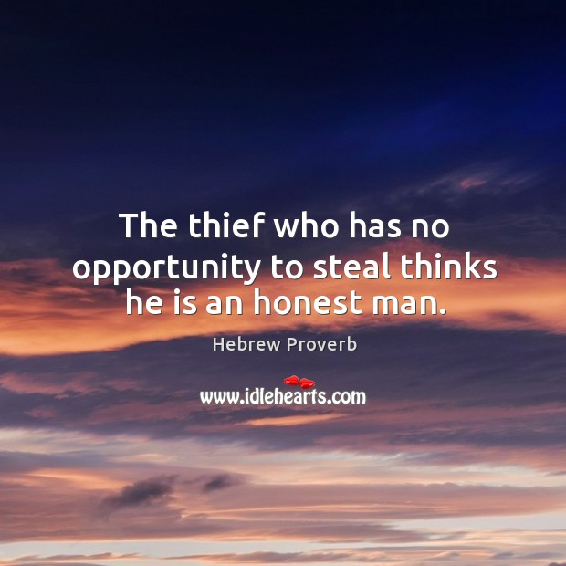Image, The thief who has no opportunity to steal thinks he is an honest man.