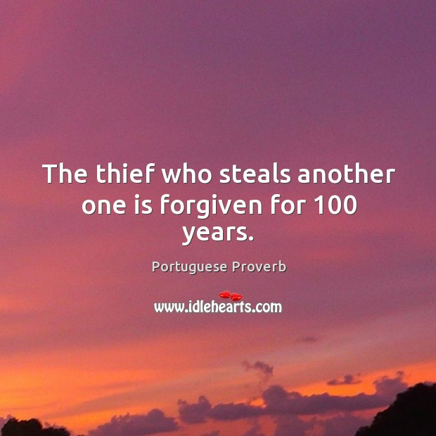 The thief who steals another one is forgiven for 100 years. Image
