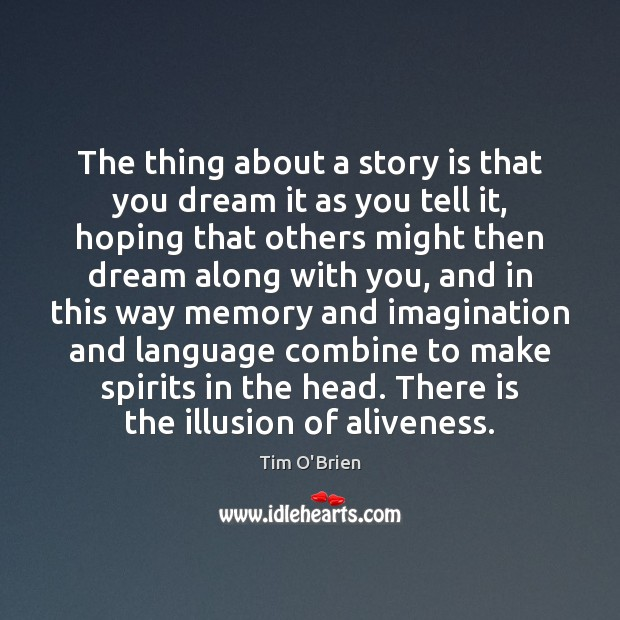 The thing about a story is that you dream it as you Tim O'Brien Picture Quote