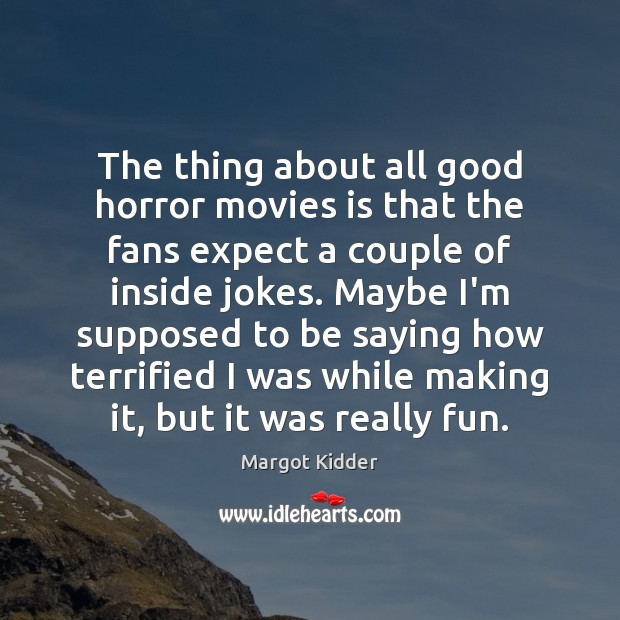 The thing about all good horror movies is that the fans expect Image