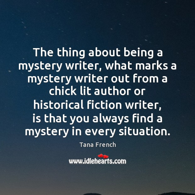 The thing about being a mystery writer, what marks a mystery writer Tana French Picture Quote