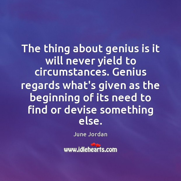 The thing about genius is it will never yield to circumstances. Genius Image