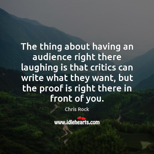 The thing about having an audience right there laughing is that critics Chris Rock Picture Quote