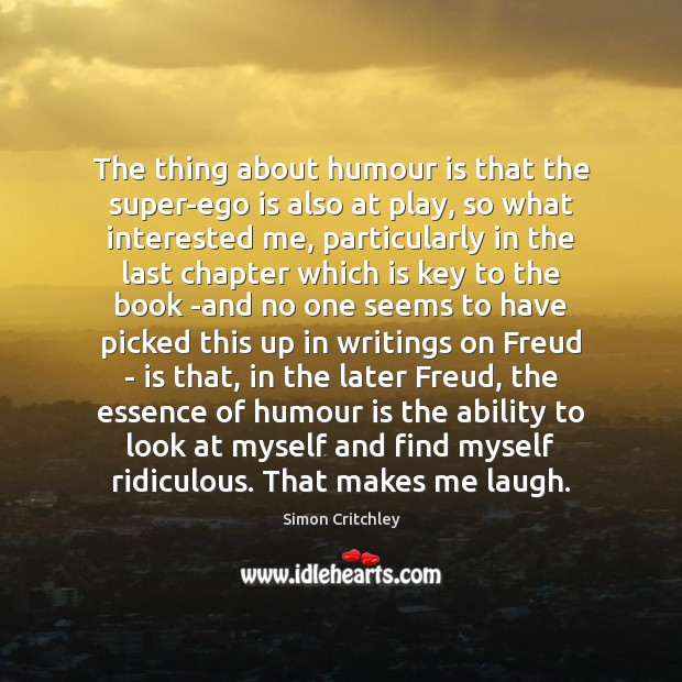 The thing about humour is that the super-ego is also at play, Ego Quotes Image