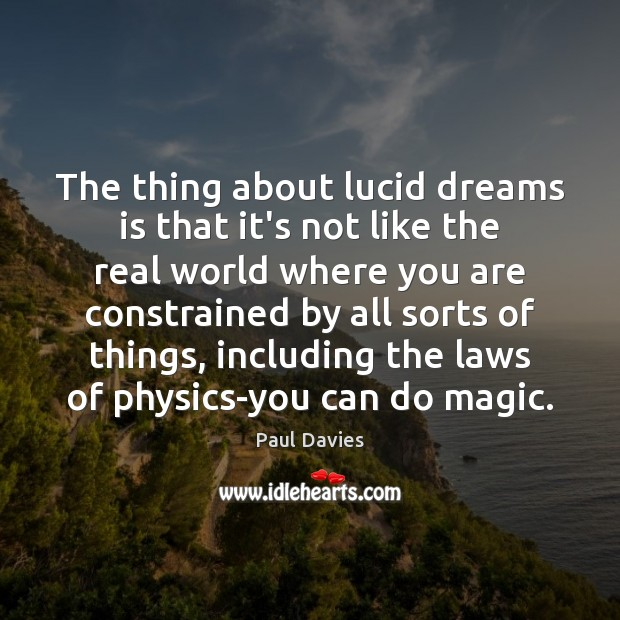Image, The thing about lucid dreams is that it's not like the real