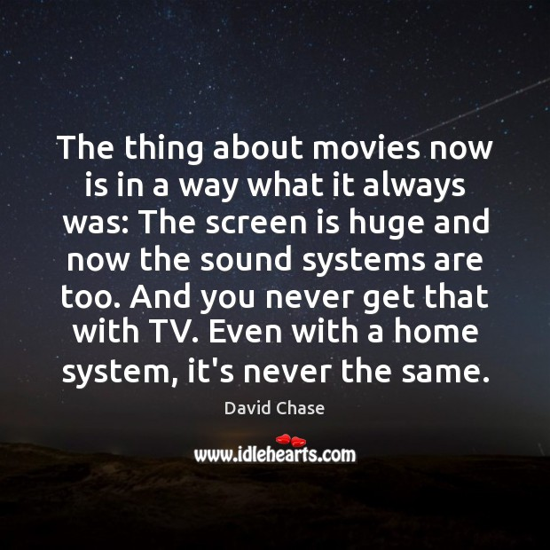 The thing about movies now is in a way what it always David Chase Picture Quote