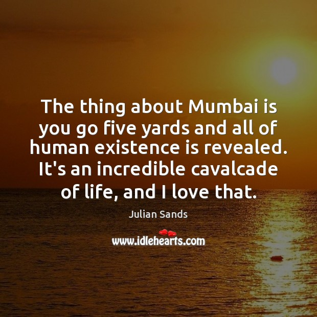 The thing about Mumbai is you go five yards and all of Image