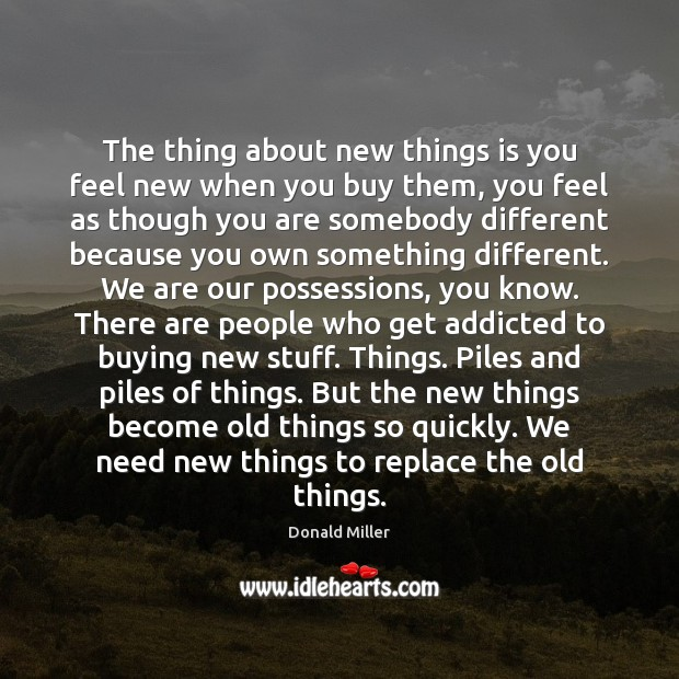 The thing about new things is you feel new when you buy Donald Miller Picture Quote