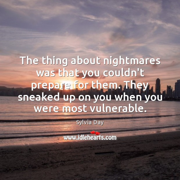 The thing about nightmares was that you couldn't prepare for them. They Image
