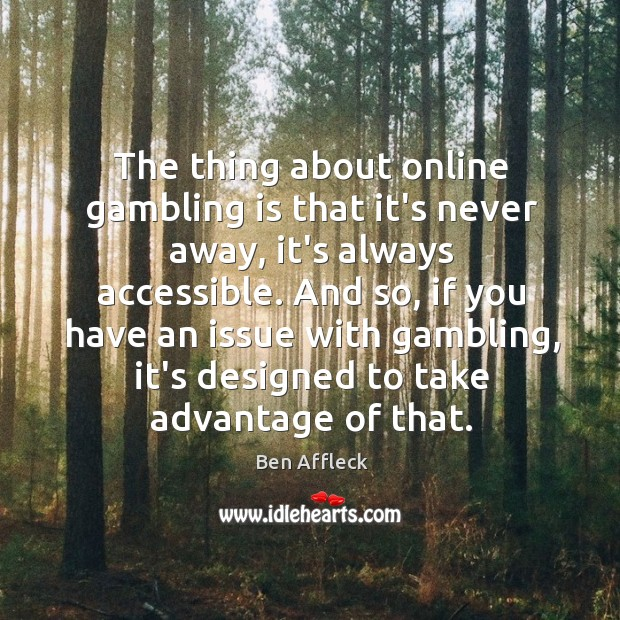 The thing about online gambling is that it's never away, it's always Image