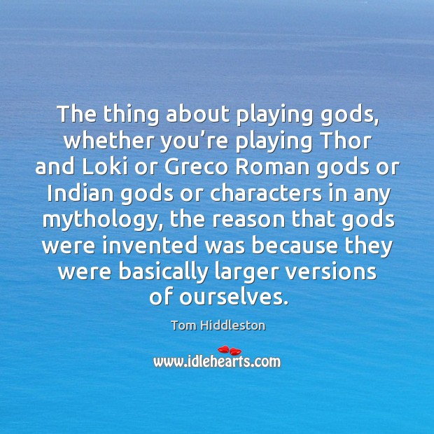 The thing about playing Gods, whether you're playing thor and loki or greco roman Image
