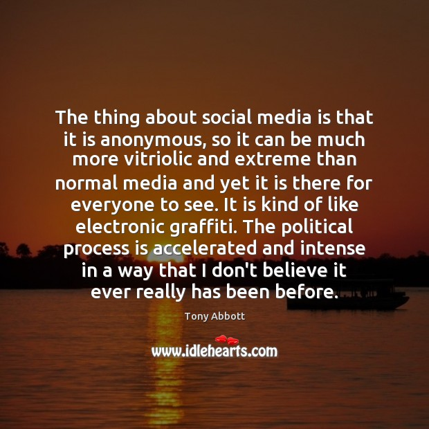 The thing about social media is that it is anonymous, so it Tony Abbott Picture Quote