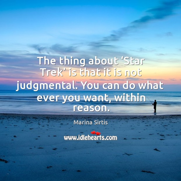 The thing about 'star trek' is that it is not judgmental. You can do what ever you want, within reason. Image