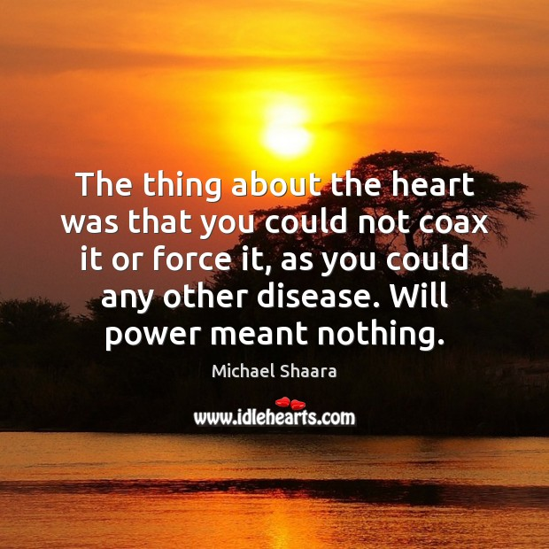 The thing about the heart was that you could not coax it Will Power Quotes Image