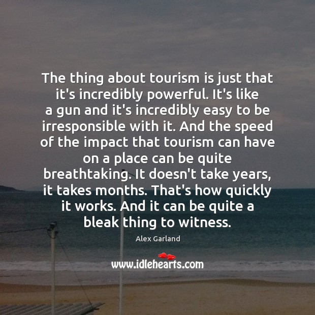 Image, The thing about tourism is just that it's incredibly powerful. It's like