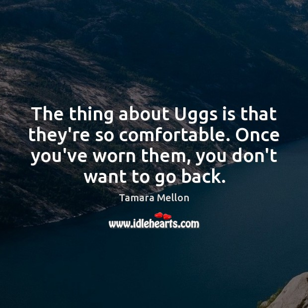 The thing about Uggs is that they're so comfortable. Once you've worn Image