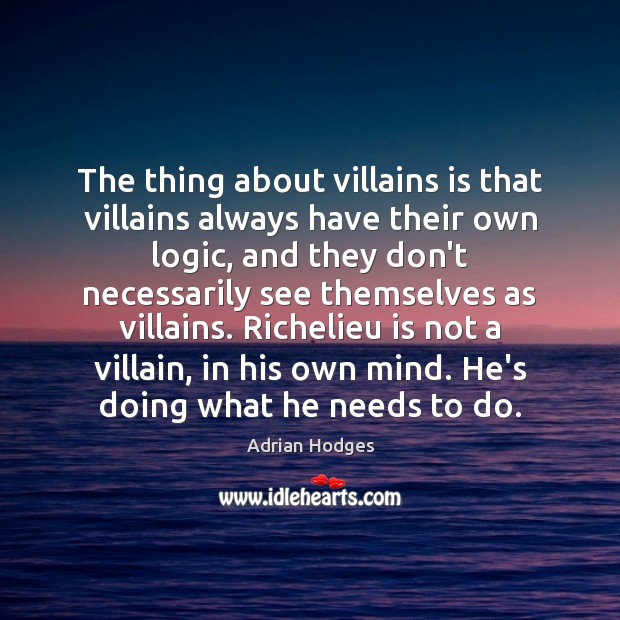 Image, The thing about villains is that villains always have their own logic,