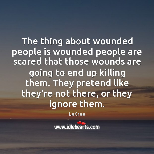 LeCrae Picture Quote image saying: The thing about wounded people is wounded people are scared that those