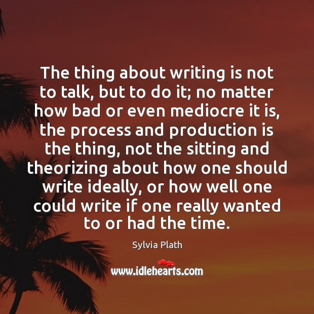 Image, The thing about writing is not to talk, but to do it;