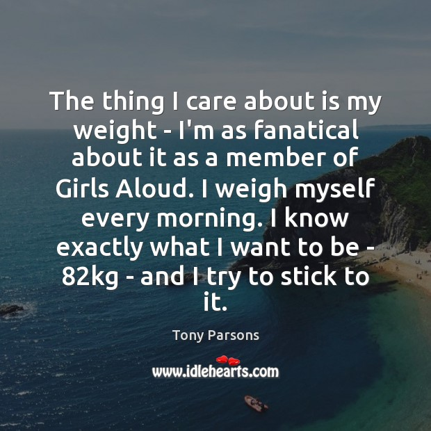 Image, The thing I care about is my weight – I'm as fanatical