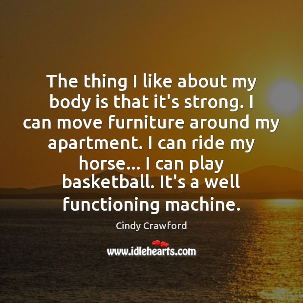 The thing I like about my body is that it's strong. I Cindy Crawford Picture Quote