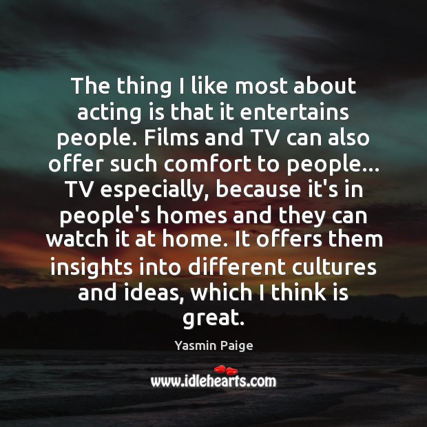The thing I like most about acting is that it entertains people. Acting Quotes Image