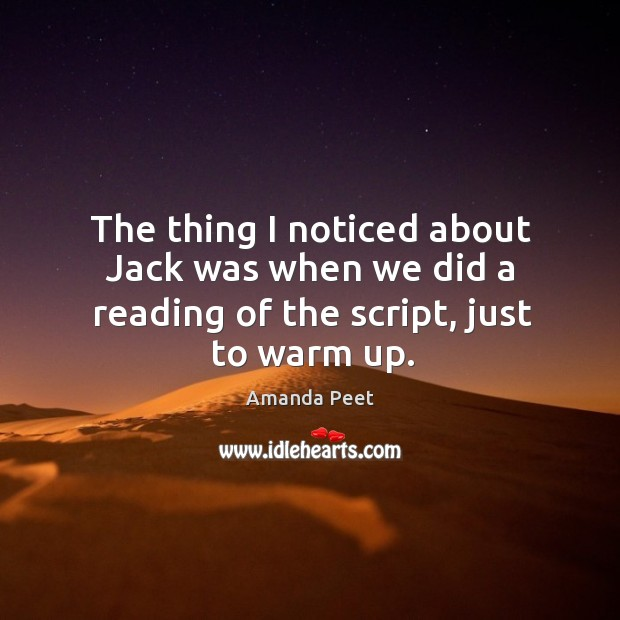 The thing I noticed about jack was when we did a reading of the script, just to warm up. Image