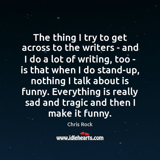 The thing I try to get across to the writers – and Chris Rock Picture Quote
