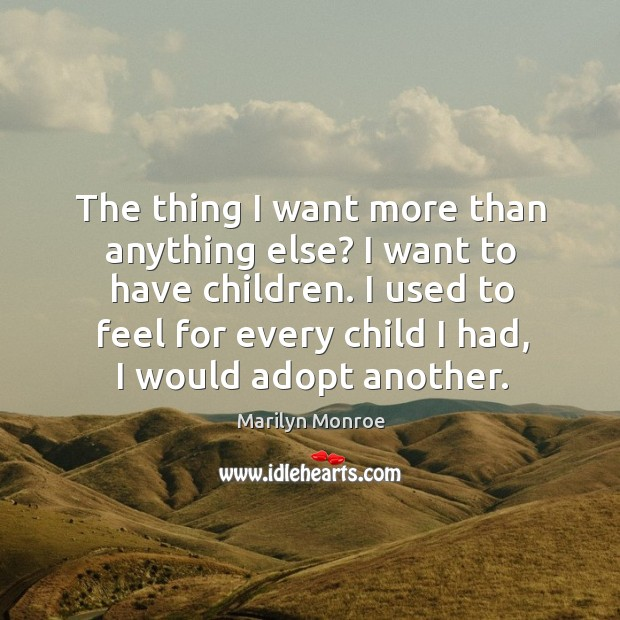 The thing I want more than anything else? I want to have children. Image