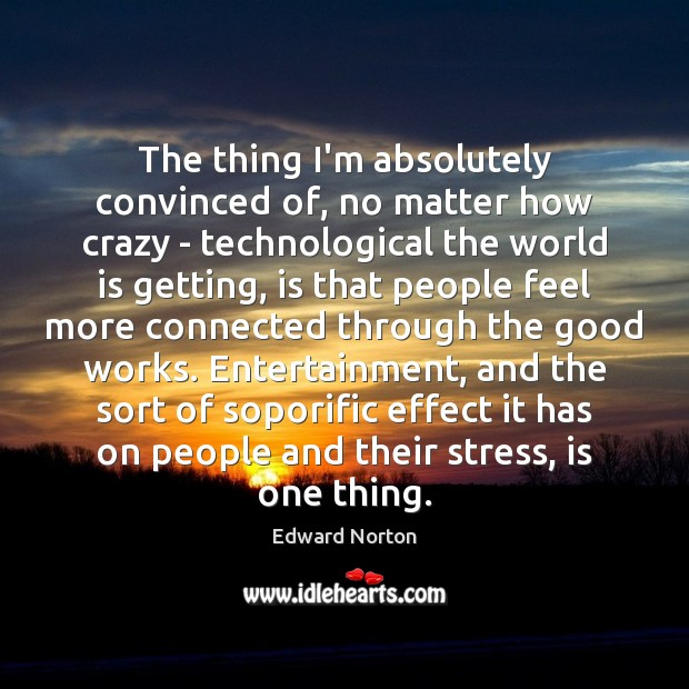 Image, The thing I'm absolutely convinced of, no matter how crazy – technological