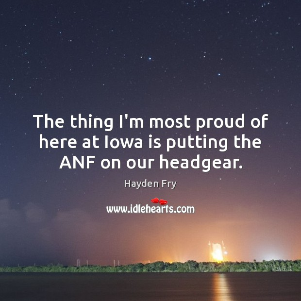 The thing I'm most proud of here at Iowa is putting the ANF on our headgear. Image