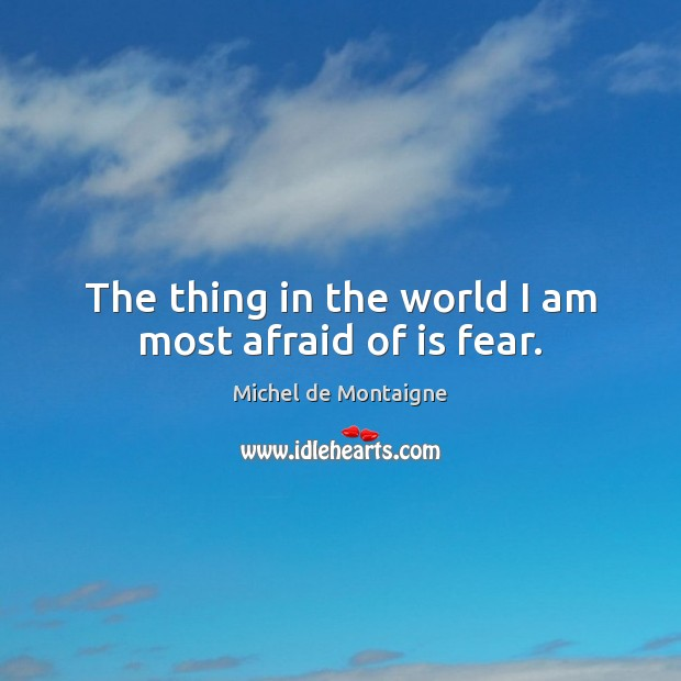 Image, The thing in the world I am most afraid of is fear.