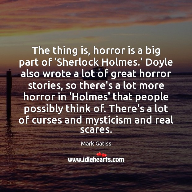 Image, The thing is, horror is a big part of 'Sherlock Holmes.'