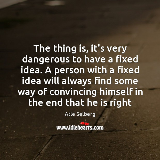 Image, The thing is, it's very dangerous to have a fixed idea. A