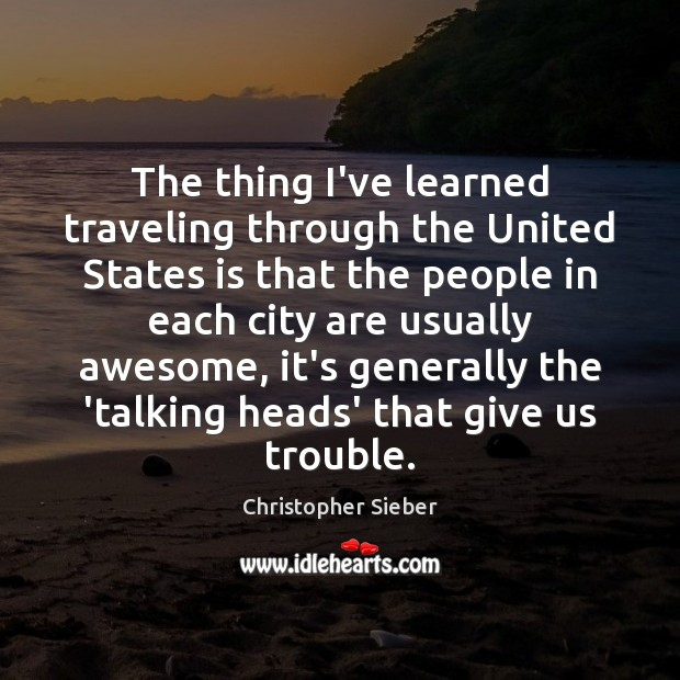 The thing I've learned traveling through the United States is that the Travel Quotes Image