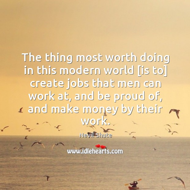 The thing most worth doing in this modern world [is to] create Image