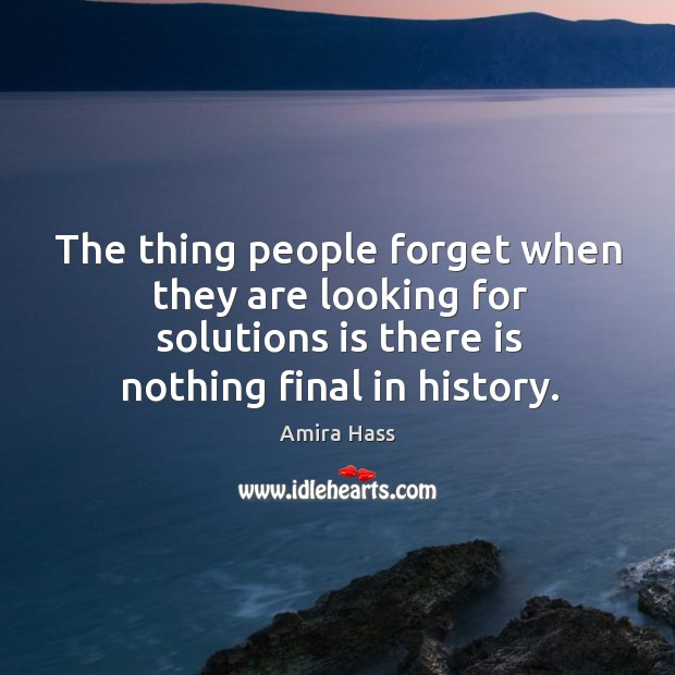Image, The thing people forget when they are looking for solutions is there