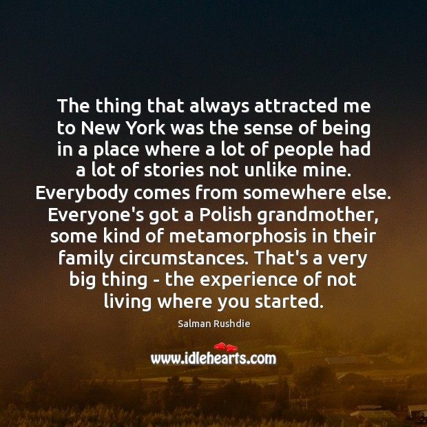 The thing that always attracted me to New York was the sense Salman Rushdie Picture Quote