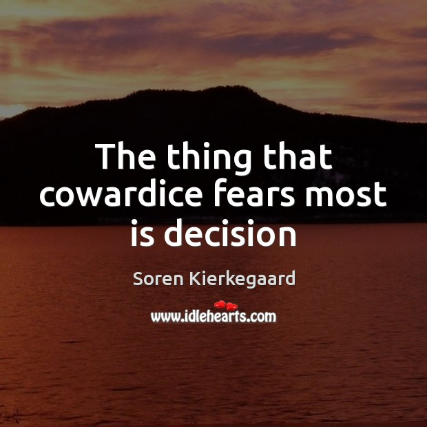 The thing that cowardice fears most is decision Image
