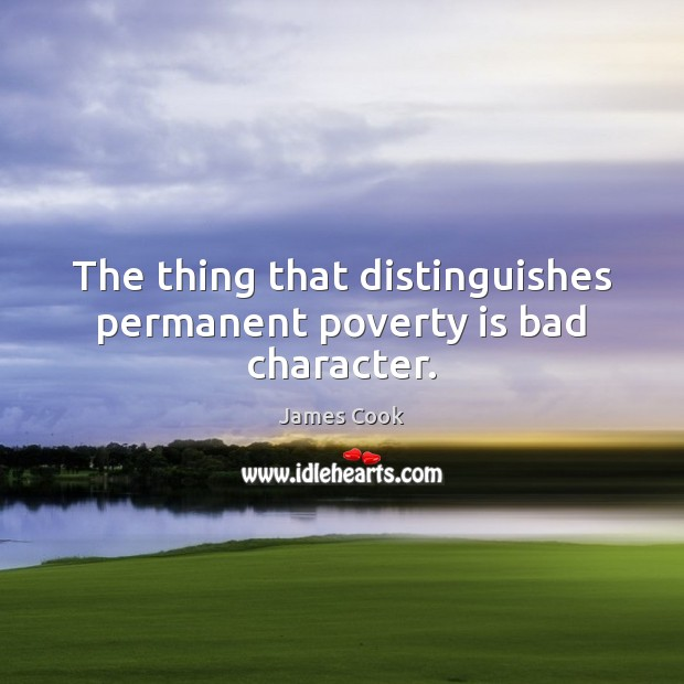 Image, The thing that distinguishes permanent poverty is bad character.