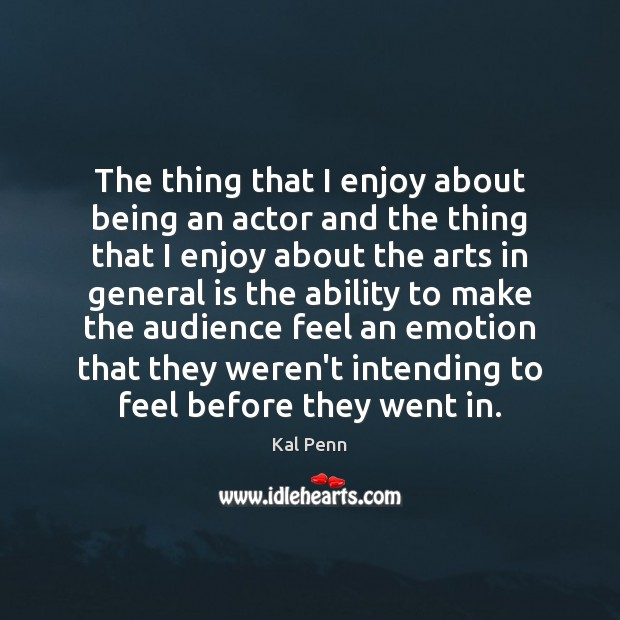 The thing that I enjoy about being an actor and the thing Image